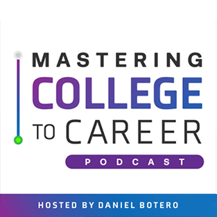 Mastering College to Career | Hosted by Daniel Botero | Listen Now